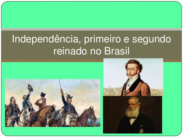 Independência, primeiro e segundo reinado no Brasil
