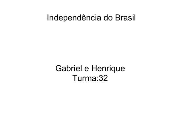 Independência do Brasil Gabriel e Henrique Turma:32