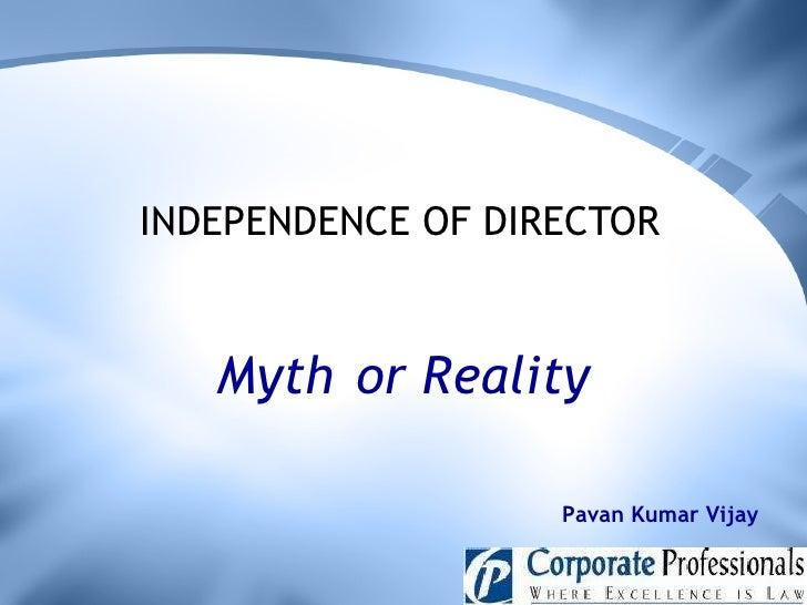 INDEPENDENCE OF DIRECTOR   Myth   or Reality Pavan Kumar Vijay