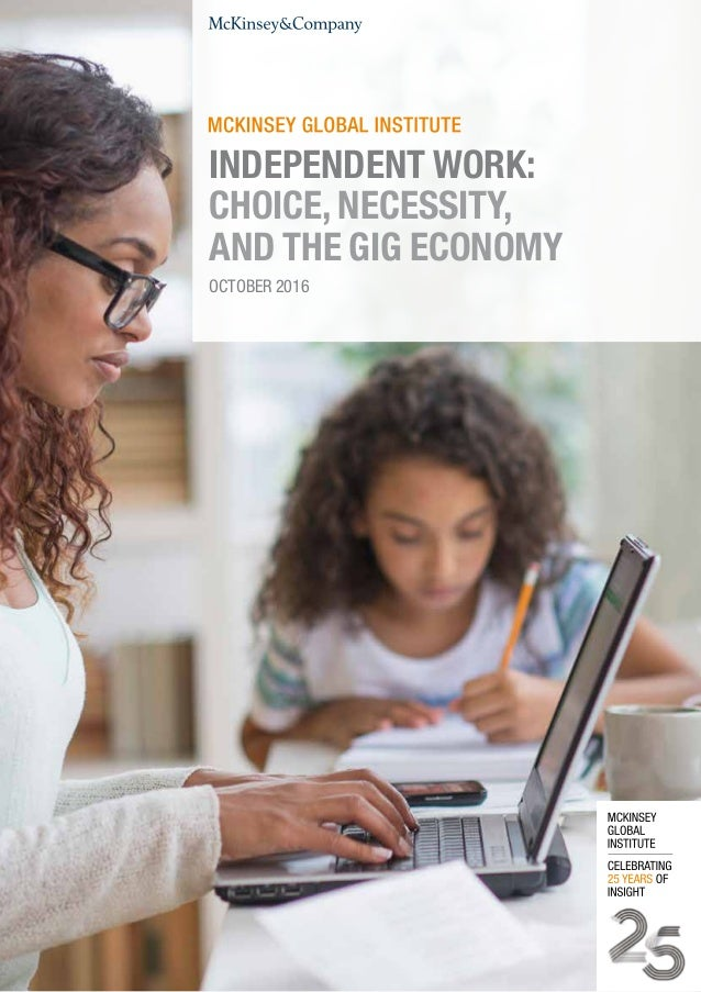 OCTOBER 2016 INDEPENDENT WORK: CHOICE, NECESSITY, AND THE GIG ECONOMY