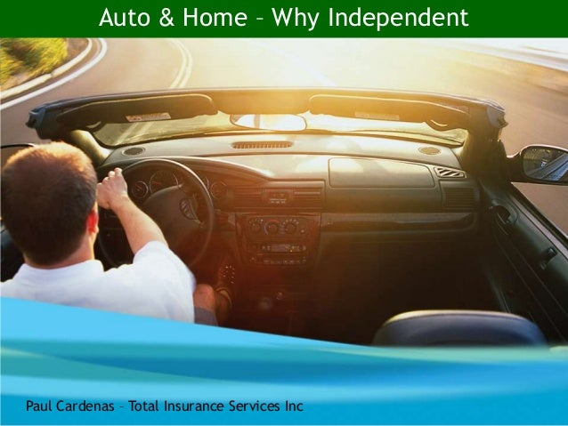 Auto & Home – Why IndependentPaul Cardenas – Total Insurance Services Inc