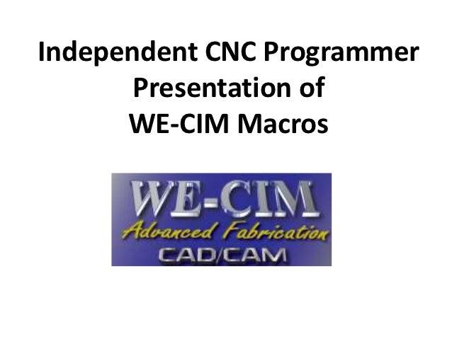 Independent CNC Programmer       Presentation of      WE-CIM Macros