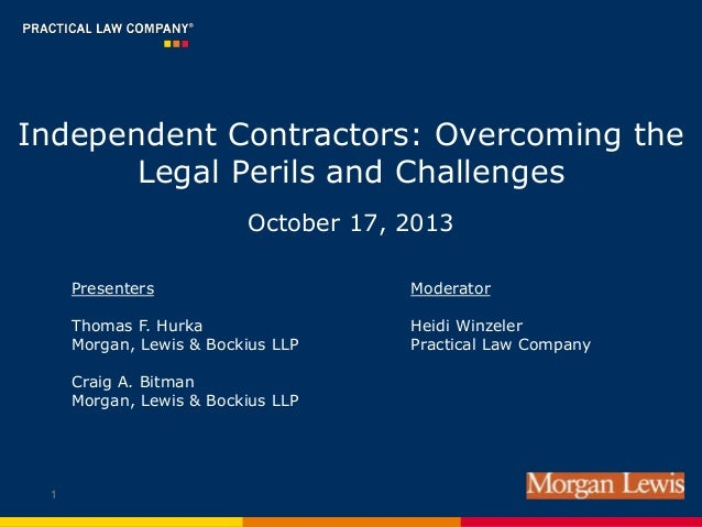Independent Contractors: Overcoming the Legal Perils and Challenges October 17, 2013 Presenters  Moderator  Thomas F. Hurk...