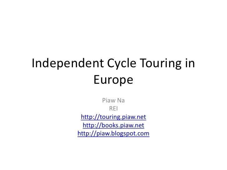 Independent Cycle Touring in Europe<br />Piaw Na<br />REI<br />http://touring.piaw.net<br />http://books.piaw.net<br />htt...