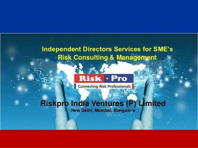 Independent Directors Services for SME's     Risk Consulting & ManagementRiskpro India Ventures (P) Limited        New Del...