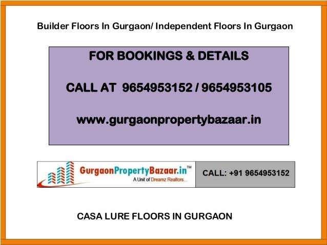 FOR BOOKINGS & DETAILS CALL AT 9654953152 / 9654953105 www.gurgaonpropertybazaar.in Builder Floors In Gurgaon/ Independent...