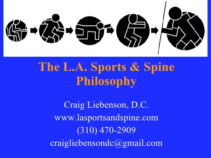The L.A. Sports & Spine Philosophy Craig Liebenson, D.C. www.lasportsandspine.com (310) 470-2909 [email_address]