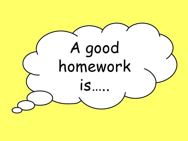 A good homework is…..