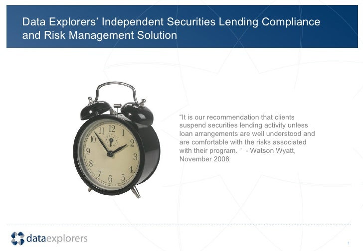 """Data Explorers' Independent Securities Lending Compliance and Risk Management Solution """" It is our recommendation that cli..."""