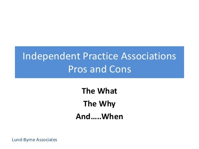 Lund-Byrne Associates Independent Practice Associations Pros and Cons The What The Why And…..When
