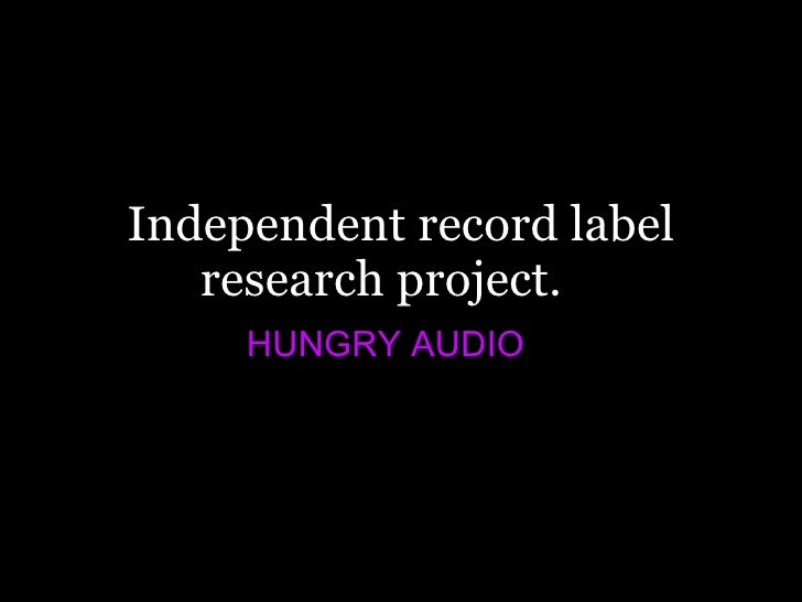 Independent record label research project. HUNGRY AUDIO