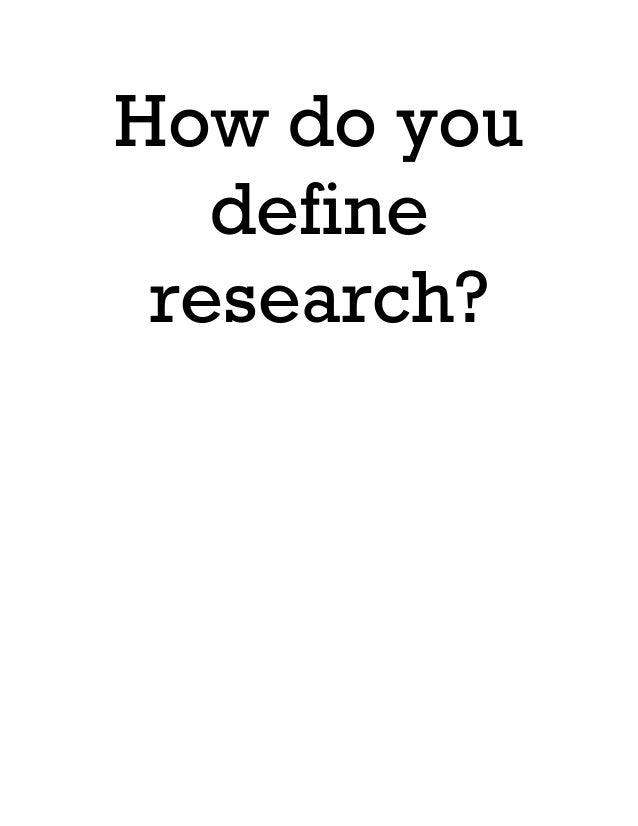 How do you define research?