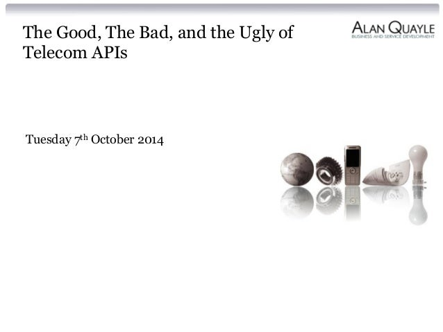The Good, The Bad, and the Ugly of Telecom APIs Tuesday 7th October 2014