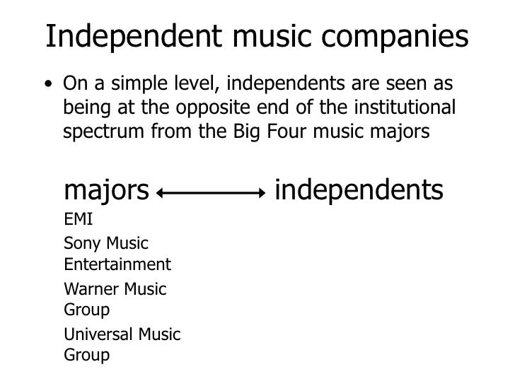 Independent music companies<br />On a simple level, independents are seen as being at the opposite end of the institutiona...