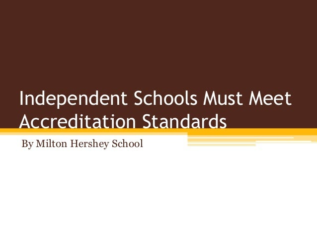 Independent Schools Must Meet Accreditation Standards By Milton Hershey School