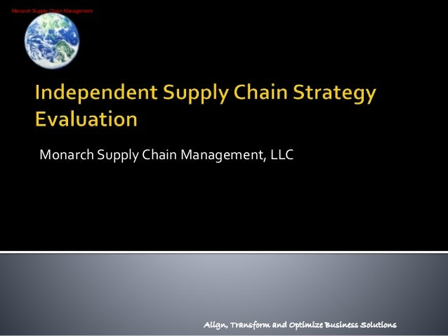 Monarch Supply Chain Management Monarch Supply Chain Management, LLC Align, Transform and Optimize Business Solutions
