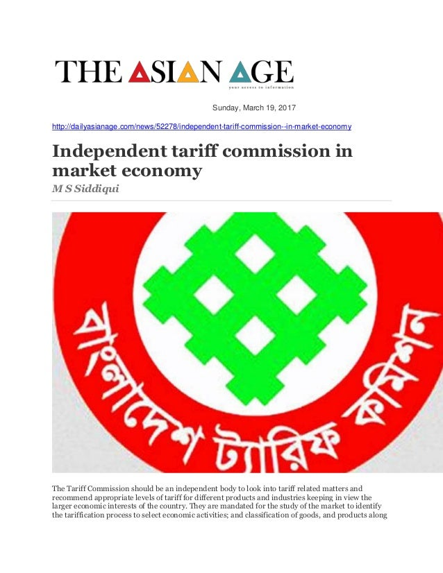 Sunday, March 19, 2017 http://dailyasianage.com/news/52278/independent-tariff-commission--in-market-economy Independent ta...