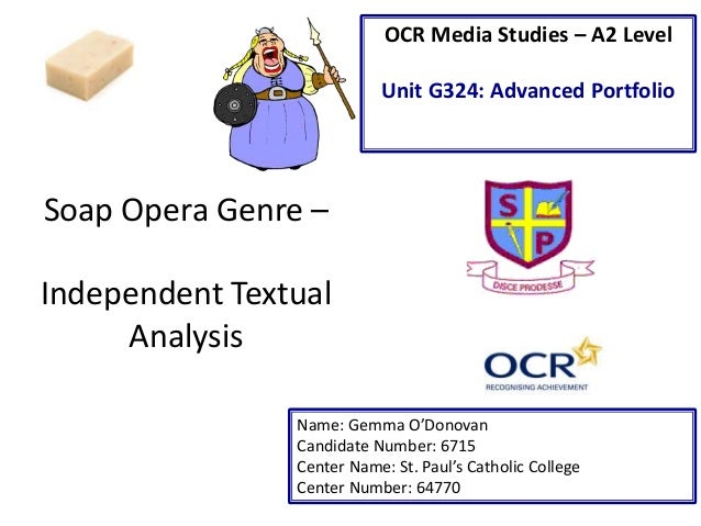 Soap Opera Genre – Independent Textual Analysis Name: Gemma O'Donovan Candidate Number: 6715 Center Name: St. Paul's Catho...