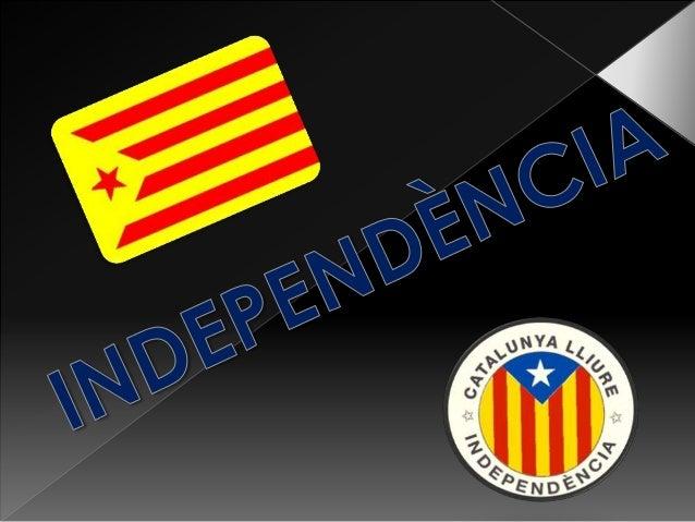    L Independentisme català: és el corrent    polític, derivat del nacionalisme català, que    propugna la independència ...