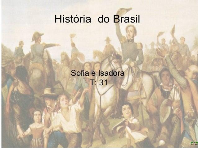 História do Brasil Sofia e Isadora T: 31
