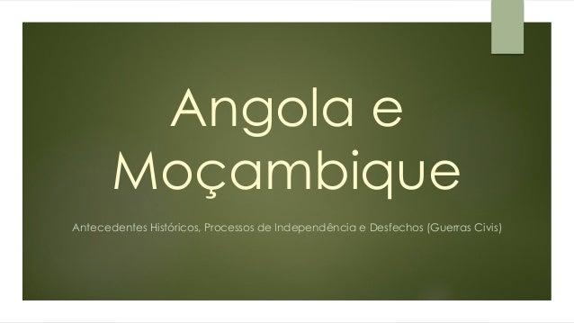 Angola eMoçambique  Antecedentes Históricos, Processos de Independência e Desfechos (Guerras Civis)
