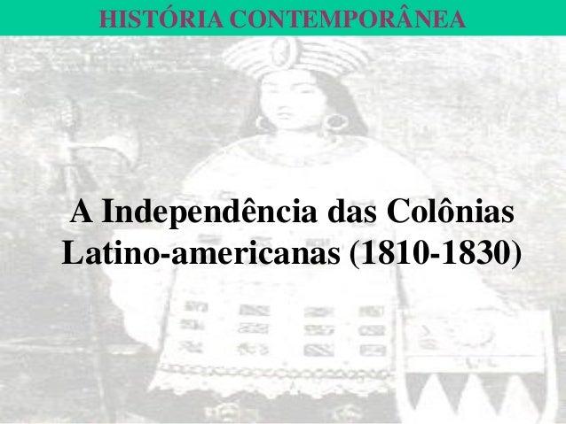 HISTÓRIA CONTEMPORÂNEAA Independência das ColôniasLatino-americanas(1810-1830)