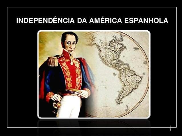 INDEPENDÊNCIA DA AMÉRICA ESPANHOLA 11