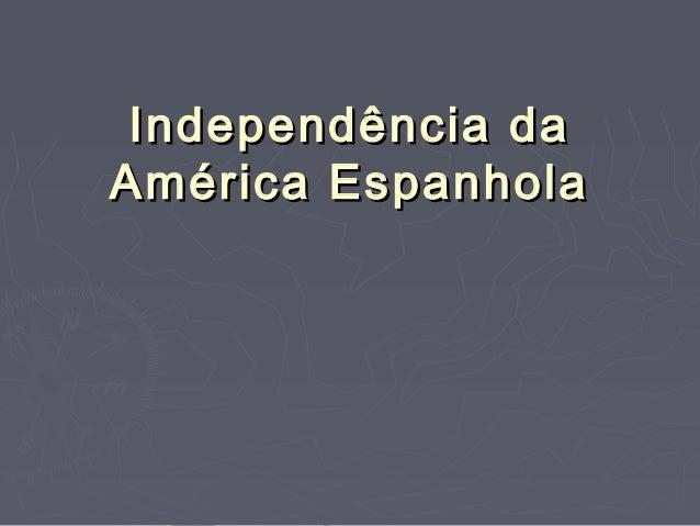 Independência daIndependência da América EspanholaAmérica Espanhola