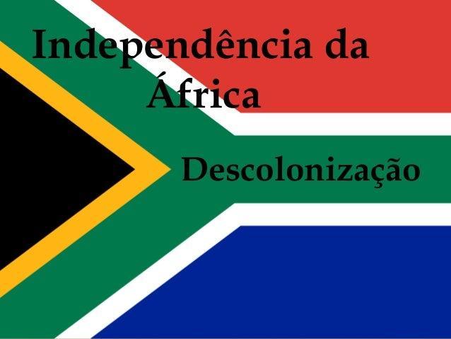 Independência da  África  Descolonização  Descolonização