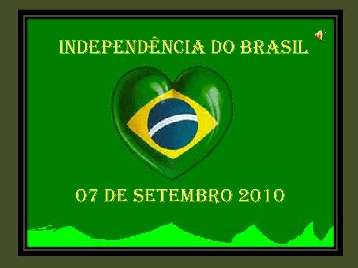 INDEPENDÊNCIA DO BRASIL<br />07 DE SETEMBRO 2010<br />