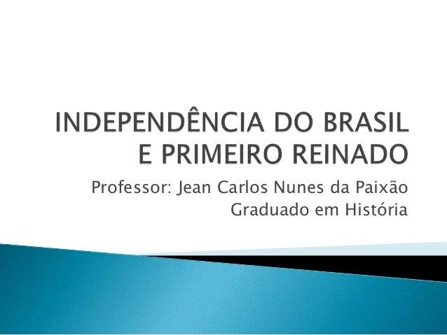 Professor: Jean Carlos Nunes da Paixão Graduado em História