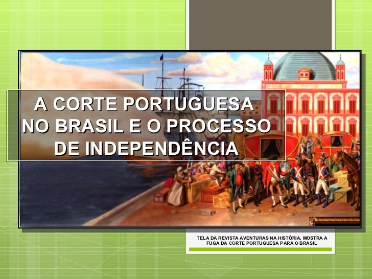 A CORTE PORTUGUESA  NO BRASIL E O PROCESSO DE INDEPENDÊNCIA TELA DA REVISTA AVENTURAS NA HISTÓRIA, MOSTRA A FUGA DA CORTE ...
