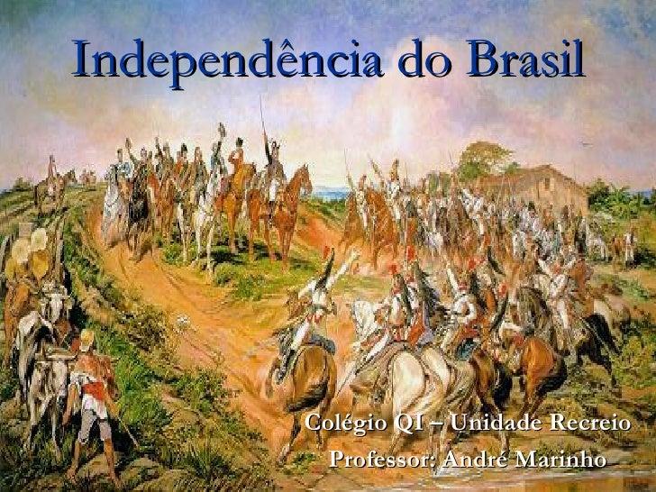 Independência do Brasil          Colégio QI – Unidade Recreio            Professor: André Marinho