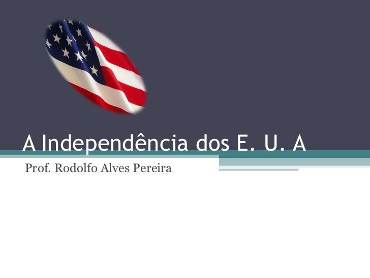 A Independência dos E. U. AProf. Rodolfo Alves Pereira