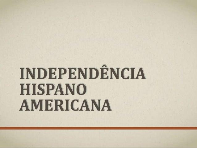 INDEPENDÊNCIA HISPANO AMERICANA
