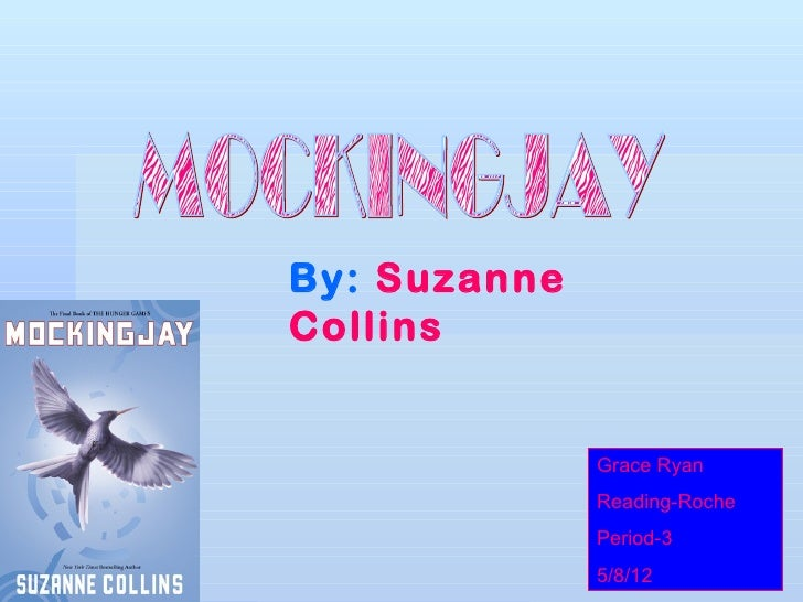 By: SuzanneCollins              Grace Ryan              Reading-Roche              Period-3              5/8/12