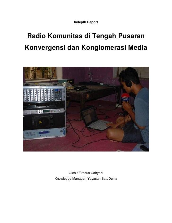 Indepth ReportRadio Komunitas di Tengah PusaranKonvergensi dan Konglomerasi Media                Oleh : Firdaus Cahyadi   ...