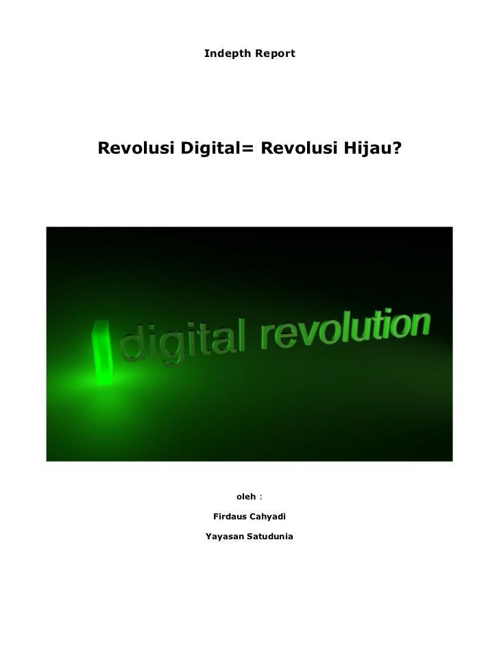 Indepth ReportRevolusi Digital= Revolusi Hijau?                oleh :            Firdaus Cahyadi           Yayasan Satudunia