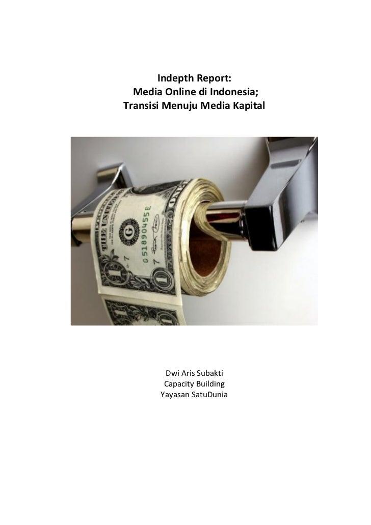 Indepth Report:  Media Online di Indonesia;Transisi Menuju Media Kapital        Dwi Aris Subakti        Capacity Building ...