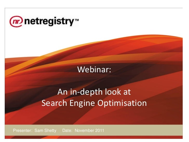 Webinar:                 An in-depth look at             Search Engine OptimisationPresenter: Sam Shetty   Date: November ...