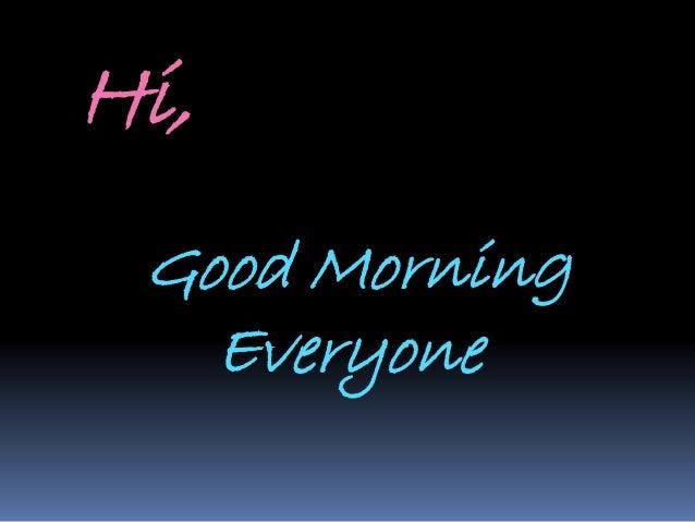 Hi, Good Morning Everyone