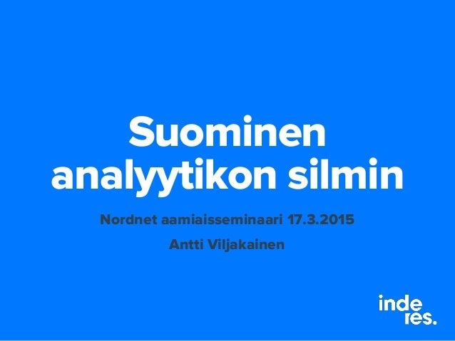 Suominen analyytikon silmin Nordnet aamiaisseminaari 17.3.2015 Antti Viljakainen