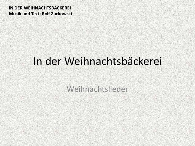 IN DER WEIHNACHTSBÄCKEREI Musik und Text: Rolf Zuckowski  In der Weihnachtsbäckerei Weihnachtslieder