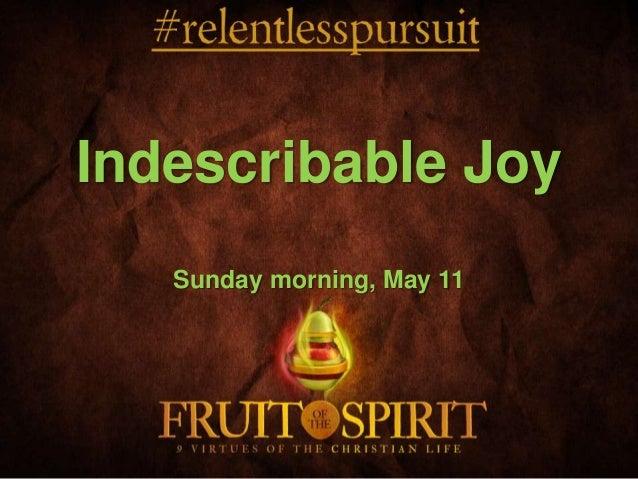 Indescribable Joy Sunday morning, May 11