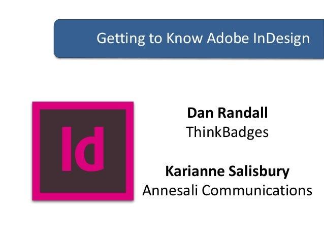 Getting to Know Adobe InDesign  Dan Randall ThinkBadges Karianne Salisbury Annesali Communications