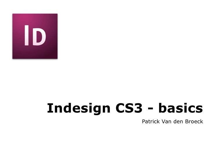 Indesign CS3 - basics Patrick Van den Broeck
