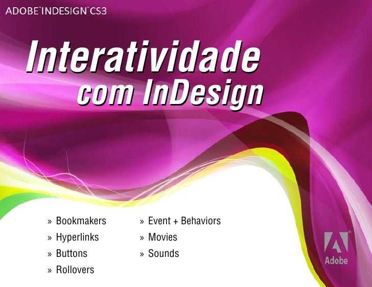 Interatividade        com InDesign    » Bookmakers   » Event + Behaviors  » Hyperlinks   » Movies  » Buttons      » Sounds...
