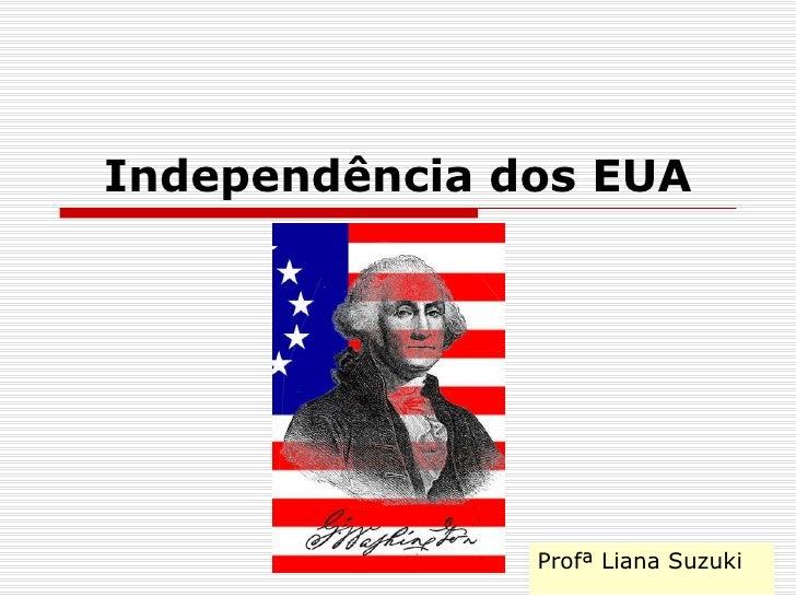 Independência dos EUA Profª Liana Suzuki