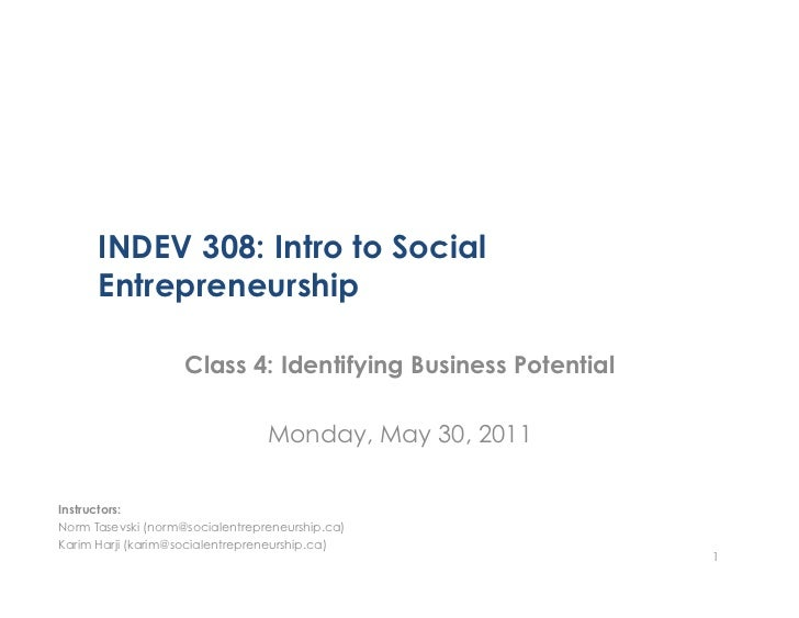 INDEV 308: Intro to Social      Entrepreneurship                    Class 4: Identifying Business Potential               ...