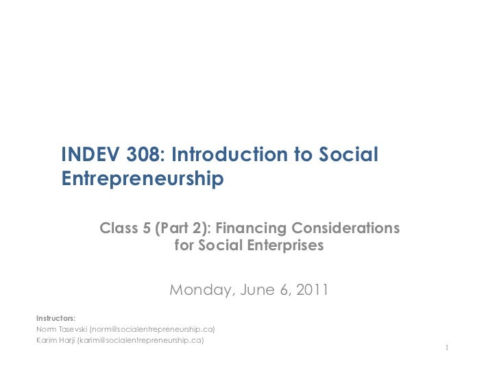 INDEV 308: Introduction to Social      Entrepreneurship                Class 5 (Part 2): Financing Considerations         ...